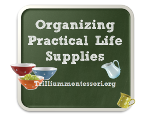 8 Tips for Organizing Practical Life Supplies